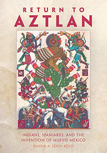 9780806144344: Return to Aztlan: Indians, Spaniards, and the Invention of Nuevo Mexico (Latin American and Caribbean Arts and Culture)