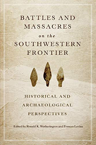 9780806144405: Battles and Massacres on the Southwestern Frontier: Historical and Archaeological Perspectives