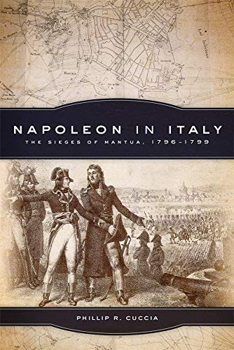 9780806144450: Napoleon in Italy: The Sieges of Mantua, 1796–1799 (Campaigns and Commanders Series)