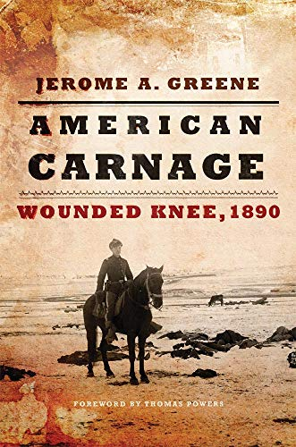 American Carnage: Wounded Knee, 1890 (Hardcover): Jerome A. Greene