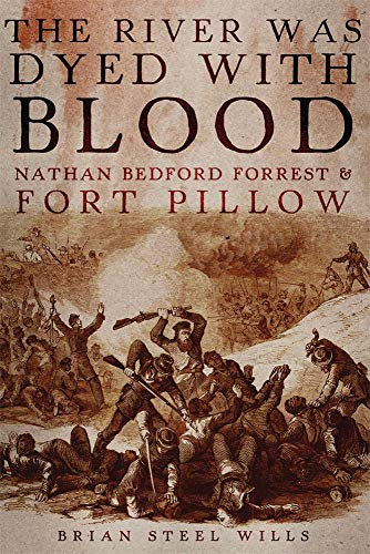 9780806144535: The River Was Dyed with Blood: Nathan Bedford Forrest and Fort Pillow
