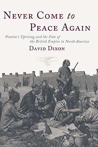 Never Come to Peace Again: Pontiac's Uprising and the Fate of the British Empire in North ...