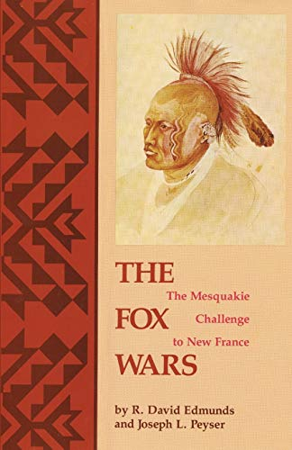 9780806144634: The Fox Wars: The Mesquakie Challenge to New France (The Civilization of the American Indian Series)