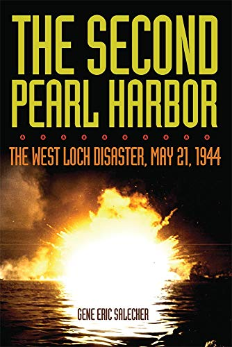 The Second Pearl Harbor: The West Loch Disaster, May 21, 1944: Salecker, Gene
