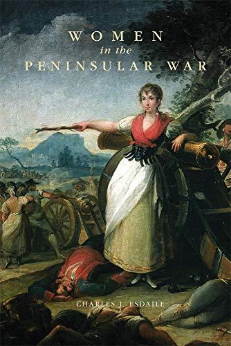 Women in the Peninsular War: Esdaile, Charles J.