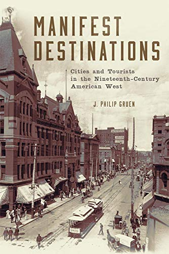 Manifest Destinations: Cities and Tourists in the Nineteenth-Century American West: Gruen, Dr. J. ...