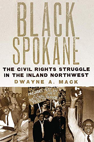 Black Spokane: The Civil Rights Struggle In The Inland Northwest.