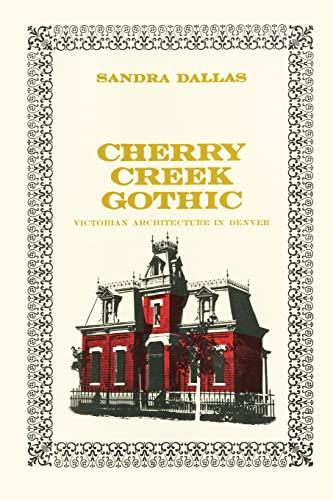 Cherry Creek Gothic: Victorian Architecture in Denver: Sandra Dallas