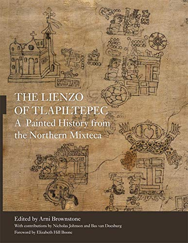 The Lienzo Of Tlapiltepec: A Painted History From The Northern Mixteca.: Brownstone, Arni (editor);...