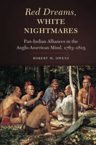 Red Dreams, White Nightmares: Pan-indian Alliances In The Anglo-american Mind, 1763-1815.: Owens, ...