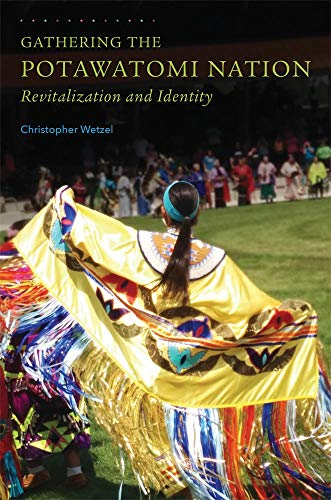 Gathering the Potawatomi Nation: Revitalization and Identity: Wetzel Ph.D., Mr. Christopher