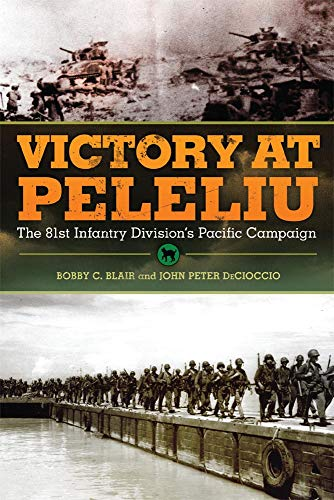 Victory at Peleliu: The 81st Infantry Division's Pacific Campaign (Paperback): Bobby C. Blair