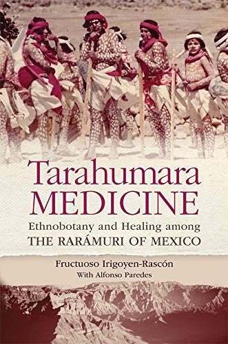 Tarahumara Medicine: Ethnobotany and Healing Among the Raramuri of Mexico (Hardback): Fructuoso ...