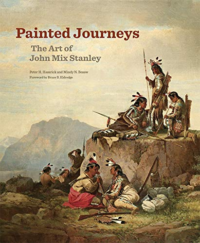 Painted Journeys: The Art of John Mix Stanley (Charles M. Russell Center Series on Art and ...