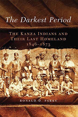 The Darkest Period: The Kanza Indians and: Parks, Ronald D.