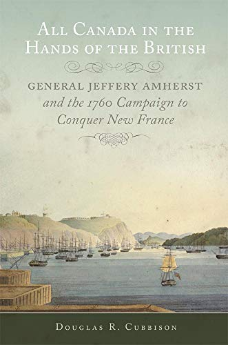 9780806148496: All Canada in the Hands of the British: General Jeffery Amherst and the 1760 Campaign to Conquer New France (Campaigns and Commanders Series)