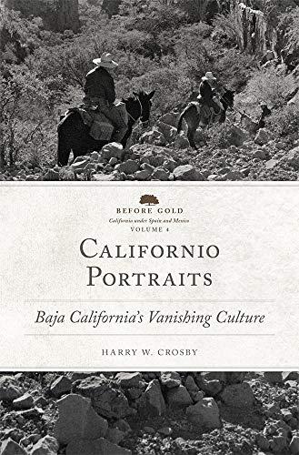 Californio Portraits: Baja California's Vanishing Culture (Hardcover): Harry W. Crosby