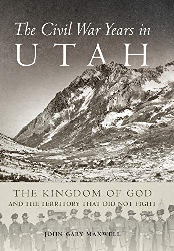 9780806149110: The Civil War Years in Utah: The Kingdom of God and the Territory That Did Not Fight