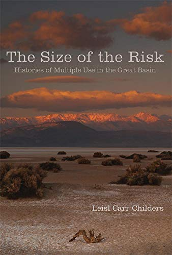 The Size of the Risk: Histories of Multiple Use in the Great Basin (Hardcover): Leisl Carr Childers