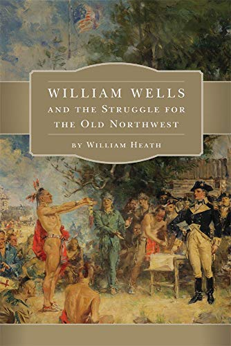 9780806151199: William Wells and the Struggle for the Old Northwest
