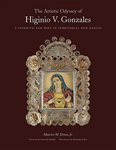 The Artistic Odyssey of Higinio V. Gonzales: A Tinsmith and Poet in Territorial New Mexico: MR ...