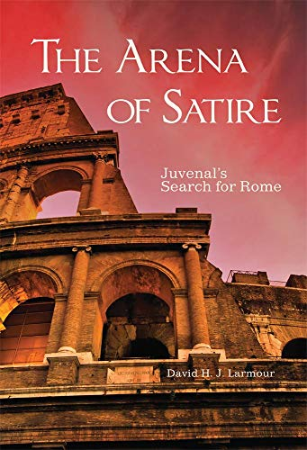 9780806151564: The Arena of Satire: Juvenal's Search for Rome
