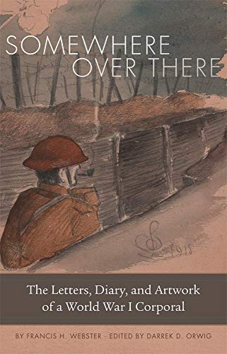 Somewhere Over There: The Letters, Diary, and Artwork of a World War I Corporal (Hardcover): ...