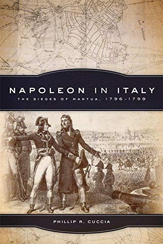 9780806151847: Napoleon in Italy: The Sieges of Mantua, 1796–1799 (Campaigns and Commanders Series)