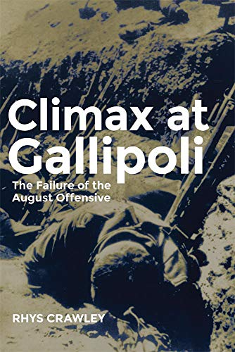 Climax at Gallipoli: The Failure of the August Offensive (Paperback): Rhys Crawley