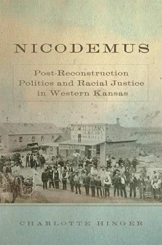 Nicodemus: Post-Reconstruction Politics and Racial Justice in Western Kansas (Hardcover): Charlotte...