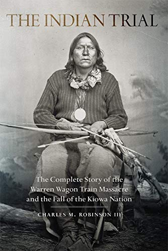 9780806152196: The Indian Trial: The Complete Story of the Warren Wagon Train Massacre and the Fall of the Kiowa Nation