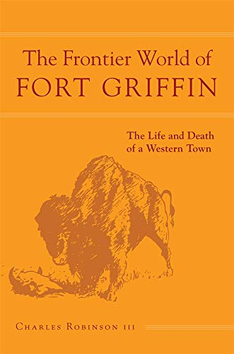 9780806152202: The Frontier World of Fort Griffin: The Life and Death of a Western Town