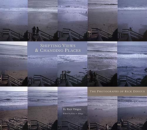 Shifting Views and Changing Places: The Photographs of Rick Dingus (Hardcover): Rick Dingus
