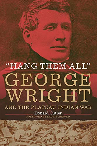 "Hang Them All"": George Wright and the Plateau Indian War, 1858 (Hardcover)"": Donald ..."