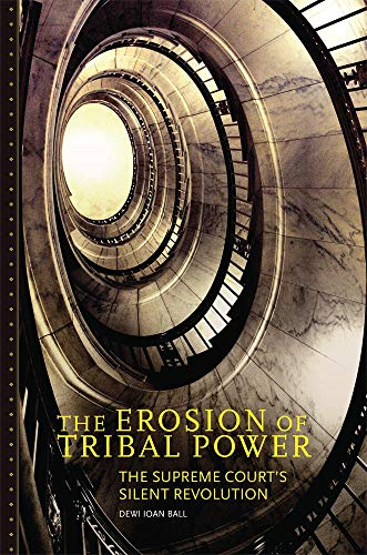 The Erosion of Tribal Power: The Supreme Court's Silent Revolution: Dewi Ioan Ball