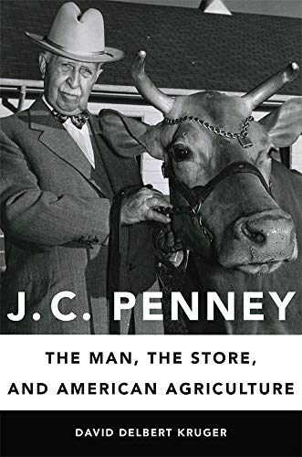 J. C. Penney: The Man, the Store, and American Agriculture 9780806157160 What is now called JCPenney, a fixture of suburban shopping malls, started out as a small-town Main Street store that fused its founder'