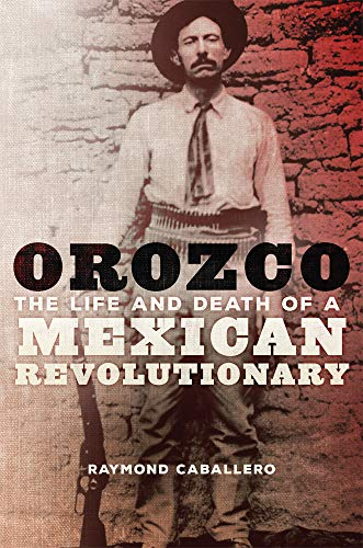 Orozco: The Life and Death of a Mexican Revolutionary