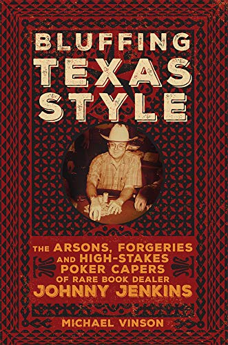 9780806165424: Bluffing Texas Style: The Arsons, Forgeries, and High-Stakes Poker Capers of Rare Book Dealer Johnny Jenkins