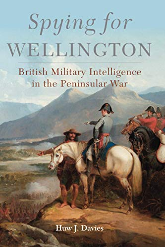 9780806167497: Spying for Wellington: British Military Intelligence in the Peninsular War: 64 (Campaigns and Commanders Series)