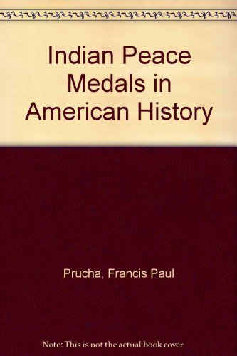 Indian Peace Medals in American History: Prucha, Francis Paul