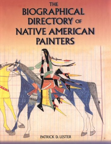 The Biographical Directory of Native American Painters: Lester, Patrick D.; King, Jeanne Snodgrass ...