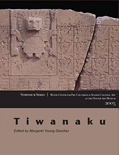Tiwanaku. Papers from the 2005 Mayer Center: Young-Sanchez, Margaret, Editor