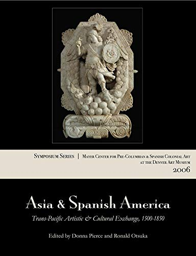 9780806199733: Asia and Spanish America: Trans-Pacific Artistic and Cultural Exchange, 1500–1850 (Symposium Series / Mayer Center for Pre-Columbian and Spanis)