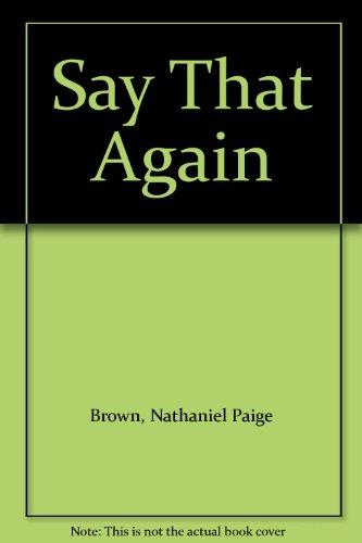 Say That Again: Brown, Nathaniel Paige
