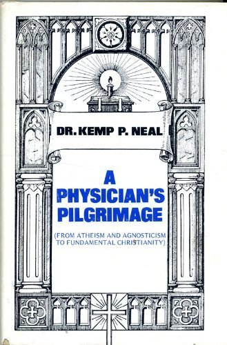 A physician's pilgrimage: From atheism and agnosticism to fundamental Christianity: Kemp P ...