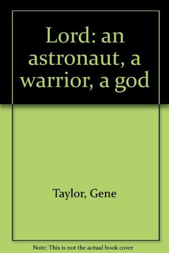Lord: an astronaut, a warrior, a god: Taylor, Gene