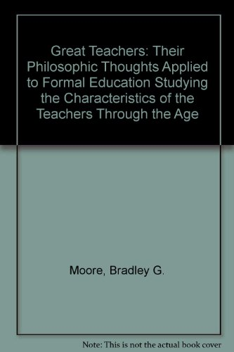 Great Teachers: Their Philosophic Thoughts Applied to Formal Education Studying the Characteristics...