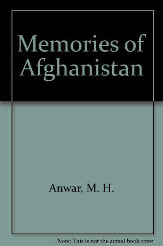 Memories of Afghanistan: Anwar, M H