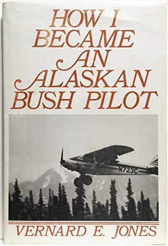 9780806217284: How I became an Alaskan bush pilot