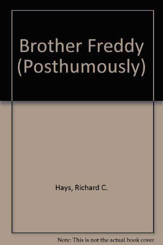 Brother Freddy : Posthumously: Hays, Richard C.
